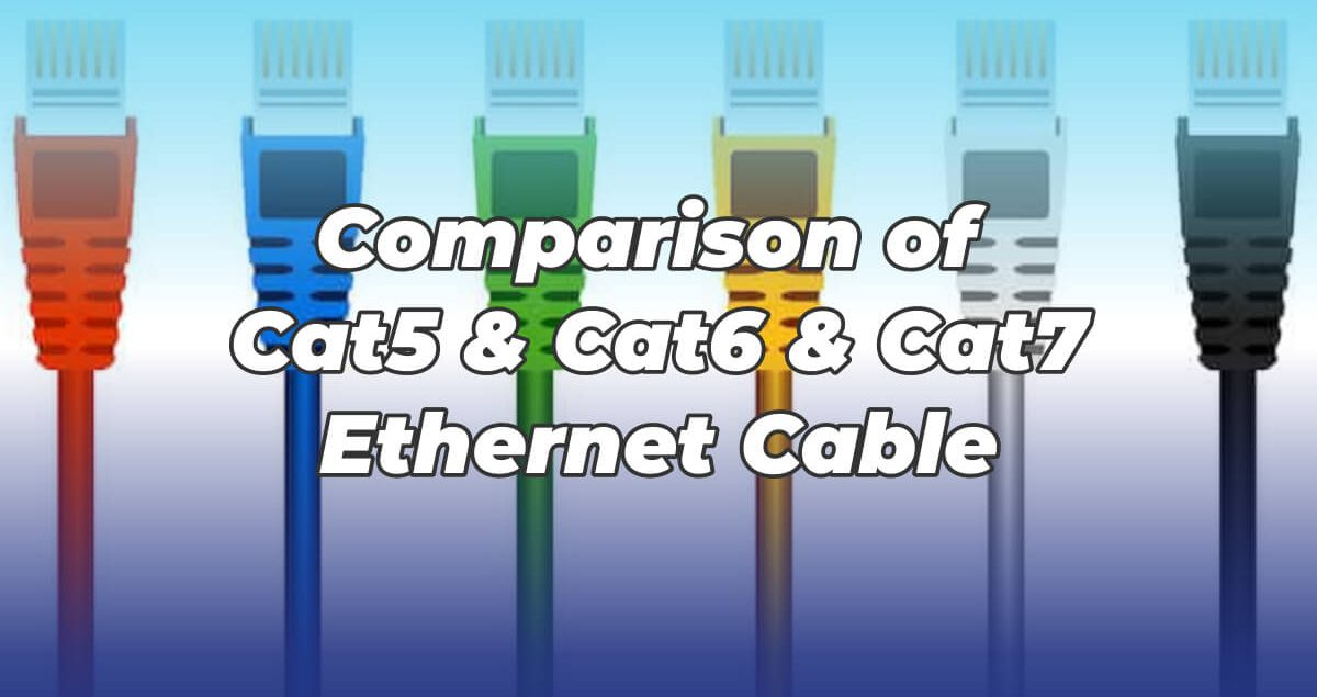 Comparison of Cat5, Cat6 and Cat7 Ethernet Cable