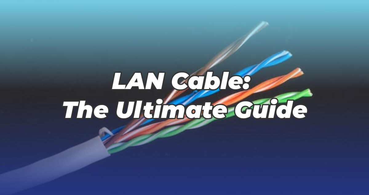 LAN Cable_ The Ultimate Guide