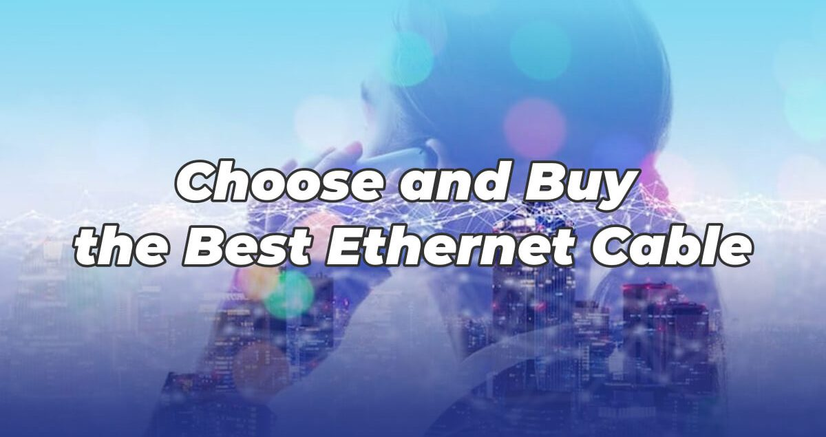Choose and Buy the Best Ethernet Cable