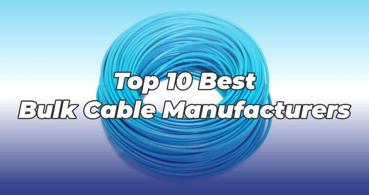 Top-10-Best-Bulk-Cable-Manufacturers