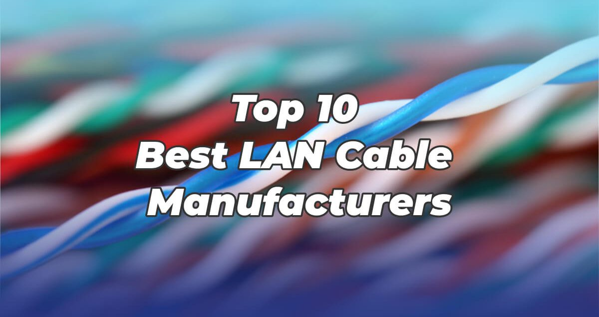 Top 10 Best LAN Cable Manufacturers